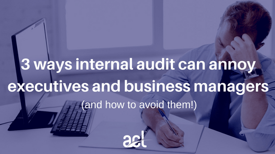 Internal auditors - stop annoying executives